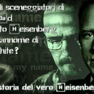 La storia del vero Heisenberg