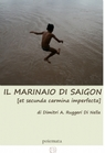 Il Marinaio di Saigon [et secunda carmina imperfecta]