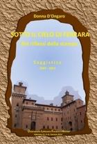 SOTTO IL CIELO DI FERRARA  Edizione O.L.F.A. Ferrara 2012