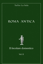Roma Antica – Il focolare domestico