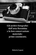 Gli archivi fotografici dell'area fiorentina e la loro conservazione materiale: primo censimento.