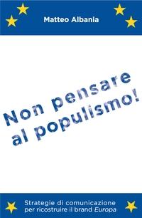 Non pensare al populismo!