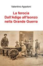 La ferocia Dall'Adige all'Isonzo nella Grande Guerra