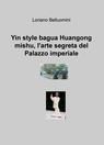 Yin style bagua Huangong mishu, l'arte segreta d...