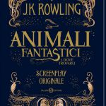 Animali fantastici e dove trovarli, arriva lo screenplay originale di J.K. Rowling