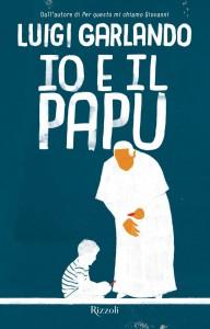 Io e il Papu di Luigi Garlando, Rizzoli