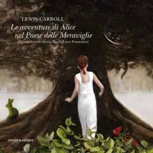 Alice nel Paese delle Meraviglie, Corsiero EDitore. Illustrazioni di Sonia Maria Luce Possentini. Traduzione di Andrea Casoli.