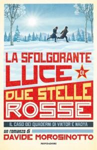 Davide Morosinotto, La sfolgorante luce di due stelle rosse, Mondadori