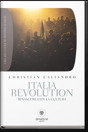Italia Revolution. Rinascere con la cultura. Bompiani