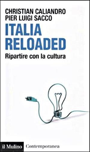 La copertina di Italia Reloaded. Ripartire con la cultura. Ed. Bompiani