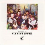 FRANKIE GOES TO HOLLYWOOD - WELCOME  TO PLEAUSUREDOME