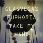 GLASVEGAS - EUPHORIA TAKE MY HAND