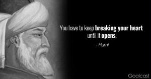 """Questa frase del filosofo e poeta Sufi Jal?l ad-D?n Muhammad Rumi dice: """"Devi continuare a spezzare il tuo cuore finché non si apre"""""""
