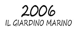 IL GIARDINO MARINO 2006