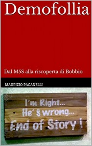 Demofollia. Dal Movimento 5 Stelle alla riscoperta di Bobbio.  Maurizio Paganelli (eBook o versione cartacea. Su amazon.it. pagine 86, euro 5,72)