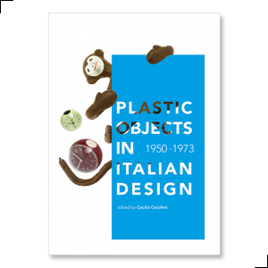 Plastic Objects in Italian Design 1950-1973, a cura di Cecilia Cecchini