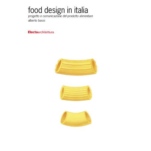 """In libreria da giugno 2015, """"Food design in Italia. Progetto e comunicazione del prodotto alimentare"""" di Alberto Bassi è edito da Electaarchitettura"""