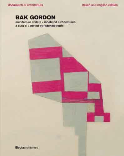 """La copertina del libro di Bak Gordon intitolato """"Architetture abitate"""" a cura di Federico Tranfa, edito da Electa (pp. 144, 46 euro), bilingue italiana e inglese"""