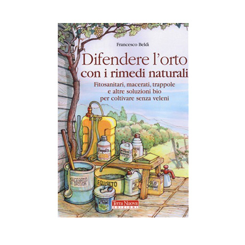 Didendere l'orto con i rimedi naturali. Fitosanitari, macerati, trappole e altre soluzioni bio per coltivare senza veleni