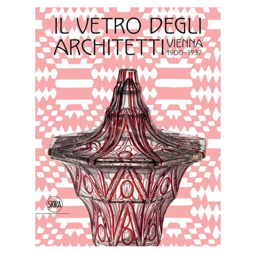 Il vetro degli architetti. Vienna 1900-1937