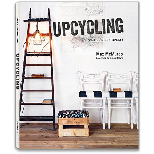 """La copertina di """"Upcycling - L'arte del recupero"""" (Logos edizioni, 144 pp, 19,50 euro)"""