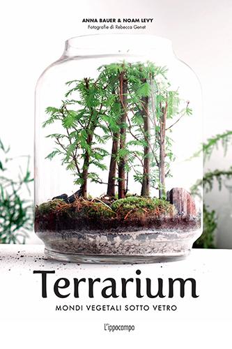 """La cover del libro <em>Terrarium</em>di Anna Bauer&Noam Levy (<a href=""""http://www.ippocampoedizioni.it/"""">L'ippocampo Edizioni</a>,224 pp, 15,90 euro)"""