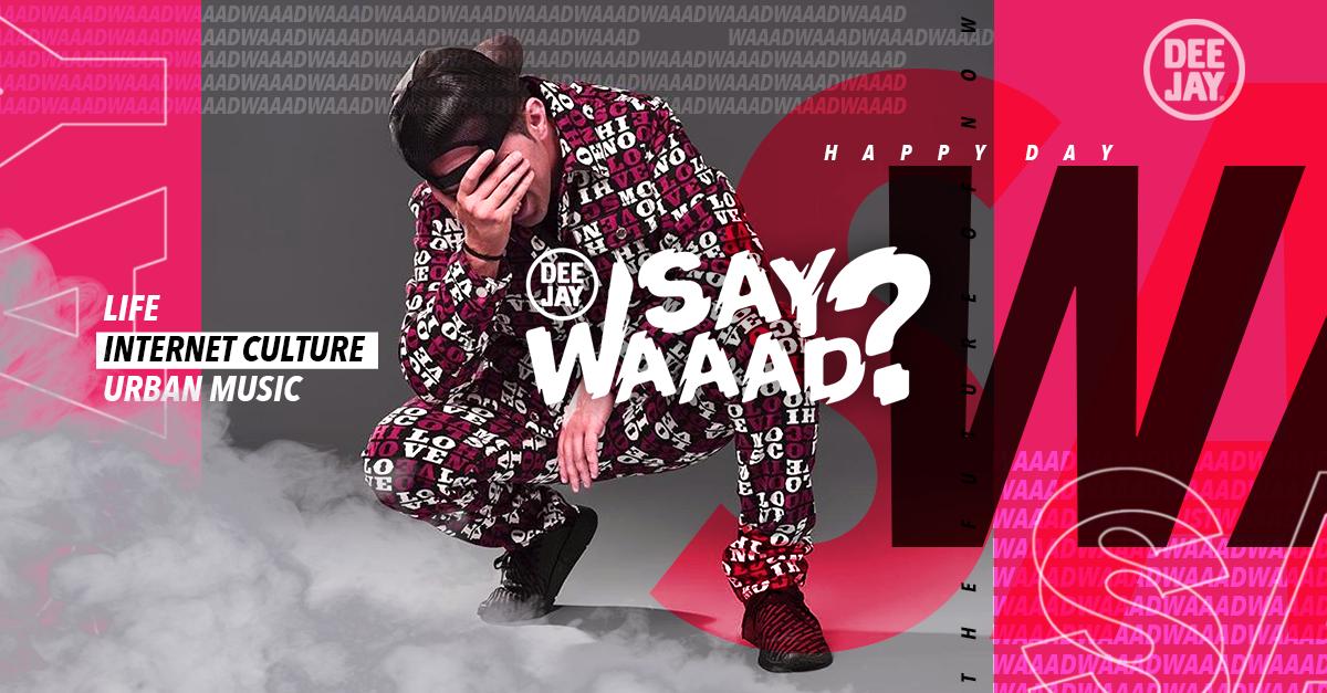 Say Waaad? dal 14 gennaio anche su Deejay Tv (e su YouTube)