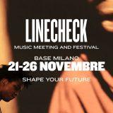 Linecheck – Music Meeting and Festival – dal 21 al 26 novembre vi aspetta a Milano