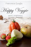 Happy Veggie: Menù vegetariani per ogni stagione