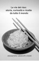 Le vie del riso: storia, curiosità e ricette da tutto il mondo