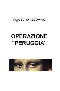 """OPERAZIONE """"PERUGGIA"""""""