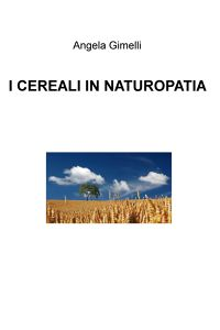 I CEREALI IN NATUROPATIA