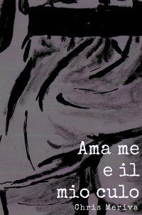 AMA ME E IL MIO CULO
