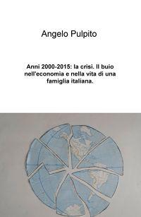 Anni 2000-2015: la crisi. Il buio nell'economia e...