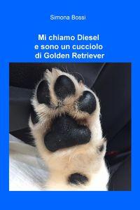 Mi chiamo Diesel e sono un cucciolo di Golden...
