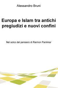 Europa e Islam tra antichi pregiudizi e nuovi confini