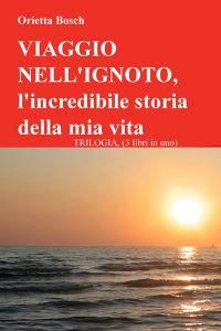VIAGGIO NELL'IGNOTO, l'incredibile storia della mia vita