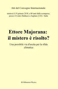 """Atti del convegno """"Ettore Majorana: il mistero è risolto?"""""""