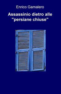 """Assassinio dietro alle """"persiane chiuse"""""""
