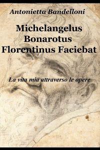Michelangelus Bonarotus Florentinus Faciebat