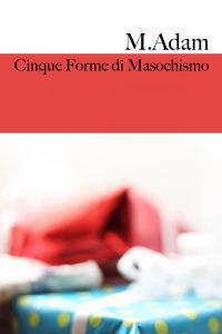 Cinque Forme di Masochismo
