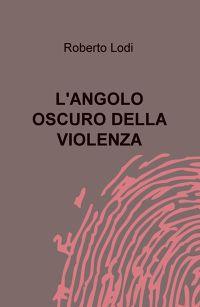 L'ANGOLO OSCURO DELLA VIOLENZA