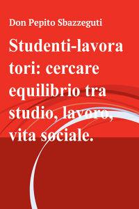 Studenti-lavoratori: cercare equilibrio tra studio, lavoro, vita sociale.