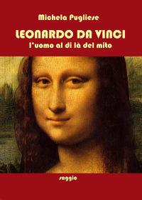 LEONARDO DA VINCI L'UOMO AL DI LA' DEL MITO