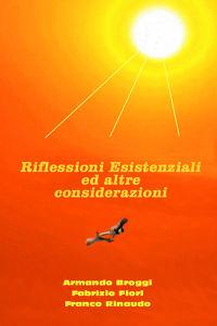 Riflessioni Esistenziali ed altre considerazioni