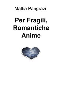 Per Fragili, Romantiche Anime.