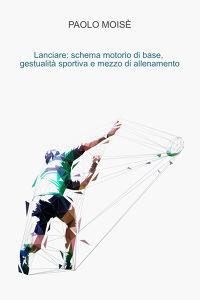 Lanciare: schema motorio di base, gestualità sportiva e mezzo di allenamento