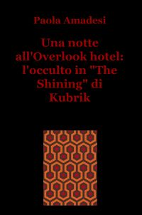 "Una notte all'Overlook hotel: l'occulto in ""The Shining"" di Kubrik"
