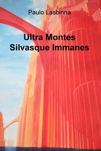 Ultra Montes Silvasque Immanes