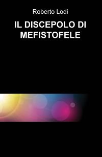 IL DISCEPOLO DI MEFISTOFELE